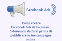 Le 5 domande da considerare prima di lanciare le tue Facebook Ads